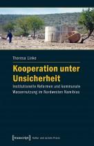Kooperation unter Unsicherheit. Institutionelle Reformen und kommunale Wassernutzung im Nordwesten Namibias