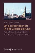 Eine Zeitlandschaft in der Globalisierung: Das islamische Sansibar im 19. und 20. Jahrhundert
