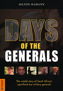 Days of the Generals. The untold story of South Africa's apartheid-era military generals