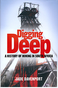 Digging deep. A history of mining in South Africa 1852-2002