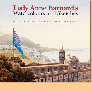 Lady Anne Bernard's Watercolours & Sketches. Glimpses of the Cape of Good Hope