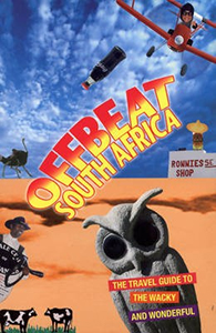 Offbeat South Africa. The Travel Guide to the Whacky and Wonderful
