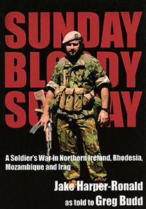 Sunday, Bloody Sunday. A Soldier's War in Northern Ireland, Rhodesia, Mozambique and Iraq