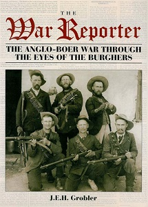 The War Reporter. The Anglo-Boer War through the eyes of the Burghers