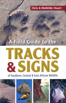 A Field Guide to the Tracks & Signs of Southern, Central and East African Wildlife, by Chris and Tilde Stuart. Randomhouse Struik; Imprint: Nature