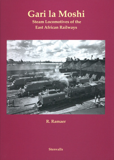 Gari la Moshi. Steam Locomotives of the East African Railways, by Roel Ramaer.