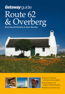 Getaway Guide to Route 62 and Overberg, by Brent Naude-Moseley and Steve Moseley. ISBN 9781919938912 / ISBN 978-1-919938-91-2