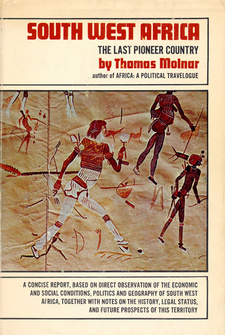 South West Africa. The last pioneer country, by Thomas Molnar.