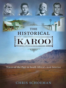 The Historical Karoo. Traces of the Past in South Africa's Arid Interior, by Chris Schoeman. Imprint: Zebra Press; Publisher: Randomhouse Struik; Cape Town, South Africa 2013. ISBN 9781770225688 / ISBN 978-1-77022-568-8