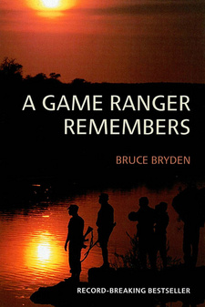 A game ranger remembers, by Bruce Bryden.
