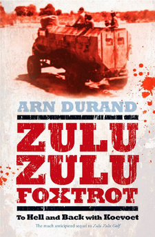 Zulu Zulu Foxtrot: To Hell and back with Koevoet, by Arn Durand. ISBN 9781770224346 / ISBN 978-1-77022-434-6