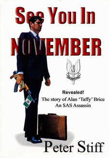 See You In November. The Story of Alan 'Taffy' Brice: An SAS Assassin, by Peter Stiff. ISBN 9781919854366 / ISBN 978-1-919-85436-6