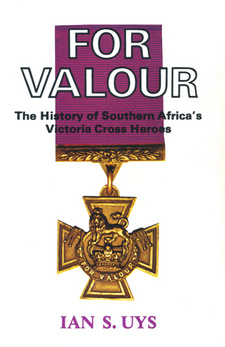 For Valour. The History of Southern Africa's Victoria Cross Heroes, by Ian Uys. ISBN 0620008229 / ISBN 0-620-00822-9