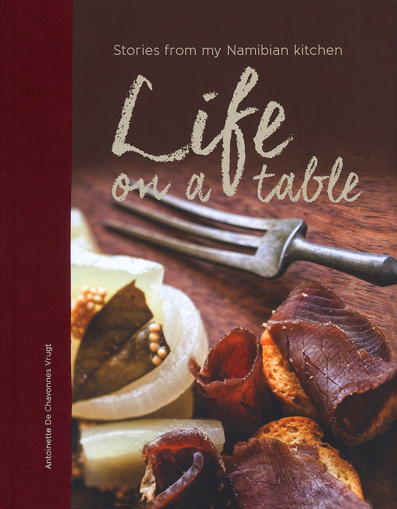 Life table stories from namibian kitchen chavonnes vrugt life on a table stories from my namibian kitchen venture publication windhoek namibia forumfinder Image collections